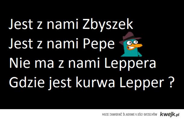 Jest z nami Zbyszek, jest z nami Pepe, nie ma z nami Leppera, gdzie jest kur*a Lepper ?