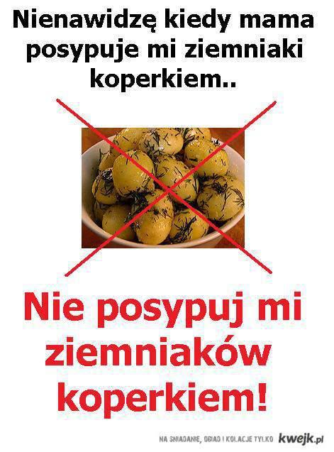 Nie posypuj mi ziemniaków koperkiem