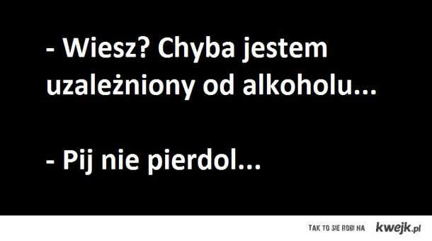 Pij nie pierdol...
