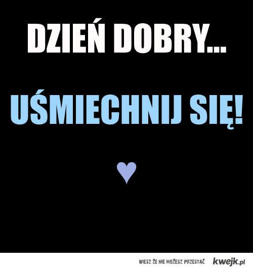 DZIEŃ DOBRY... ♥.