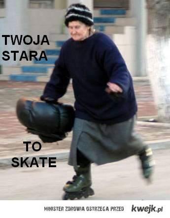 Twoja stara to skate xD