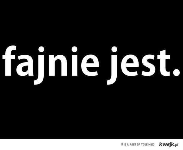 Faajnie jest. :)