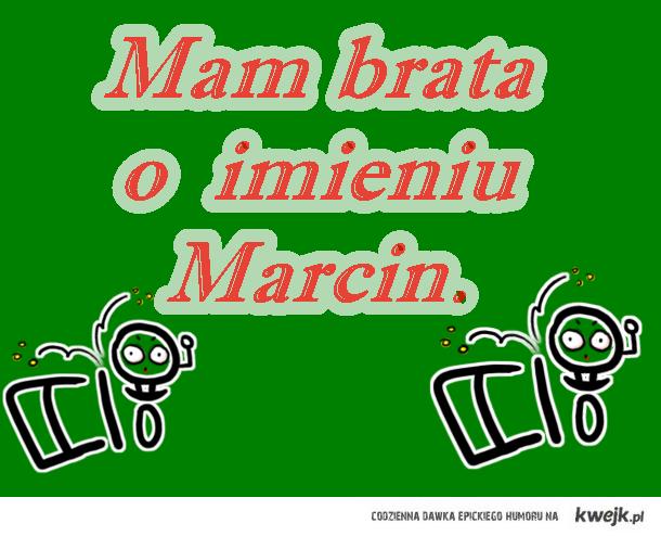 mam brata Marcina ;]