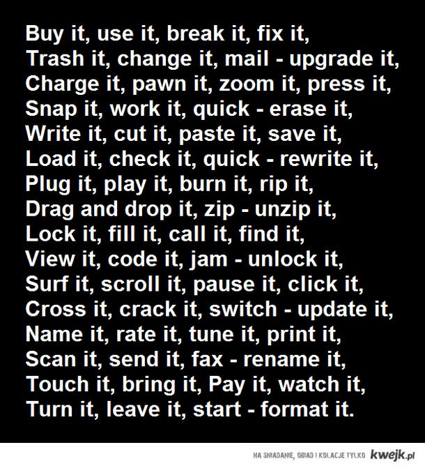 Buy it, use it, break it, fix it...