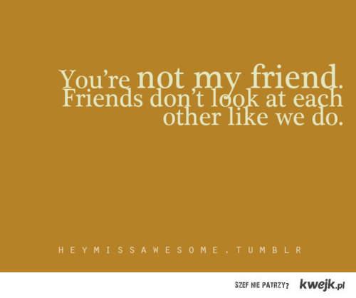przyjaciele tak na siebie nie patrzą !