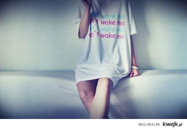 don't wake me!