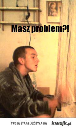 Masz problem??