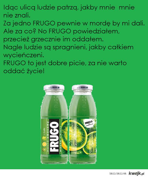 Kawałek o Frugo :D