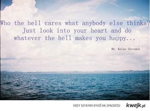 rób to, co uczyni CIEBIE szczęśliwym!