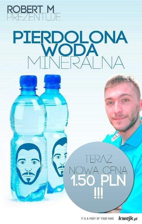 ROBERT M prezentuje: PIERDOLONA WODA MINERALNA
