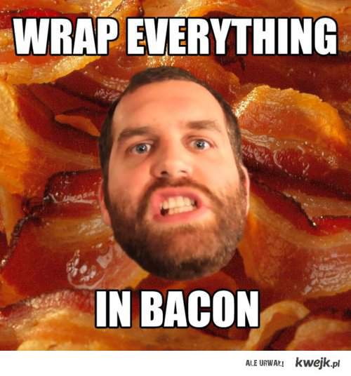 AND MOAR BACON