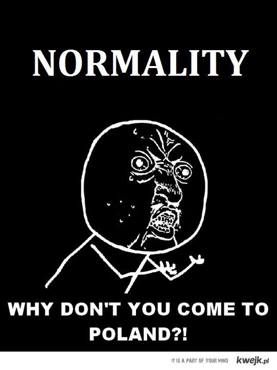Normalności, przybądź!