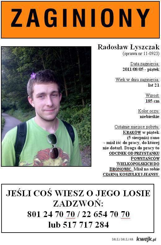 Zaginał Radosław Łyszczak. Będziemy wdzięczni za wszelkie info/pomoc. Link do eventy na FB: http://tnij.org/mzgo