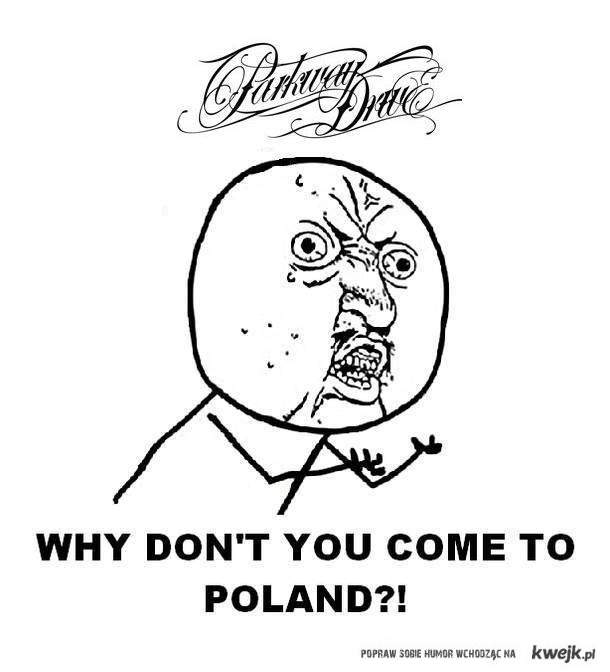 Parkway Drive Why don't you come to Poland?