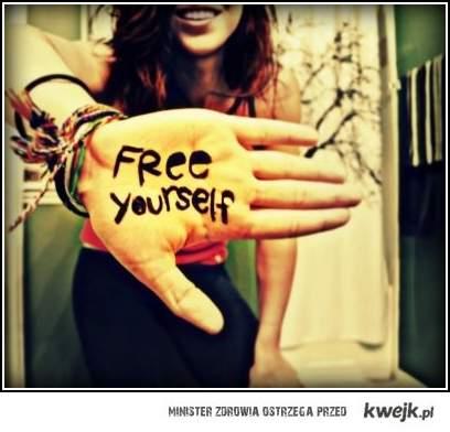free y o u r s e l f !