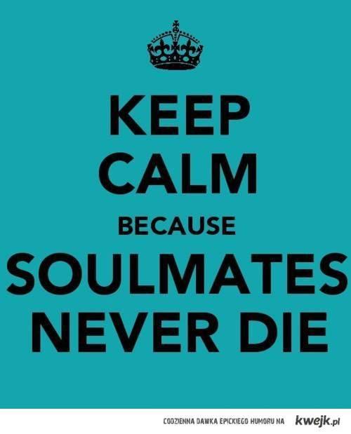keep calm because soulmates never die