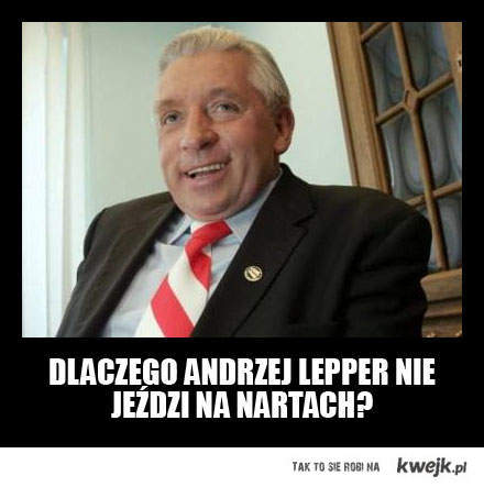 Dlaczego Andrzej Lepper nie jeździ na nartach?