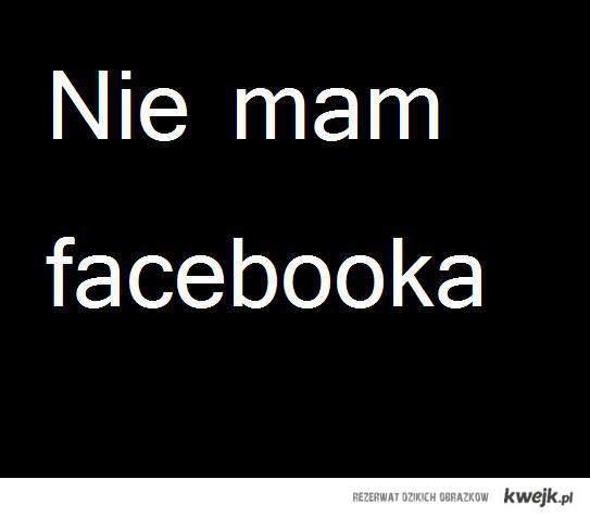 Nie mam facebooka
