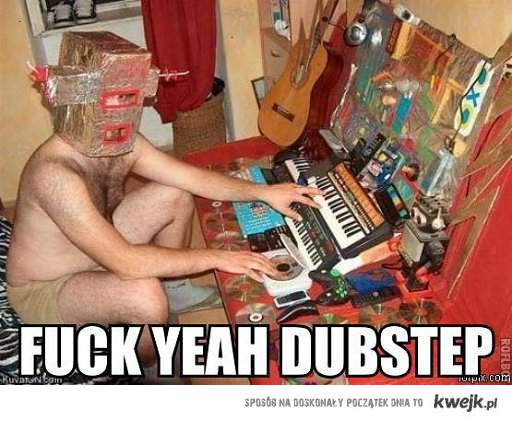 Fuck Yeah Dubstep!