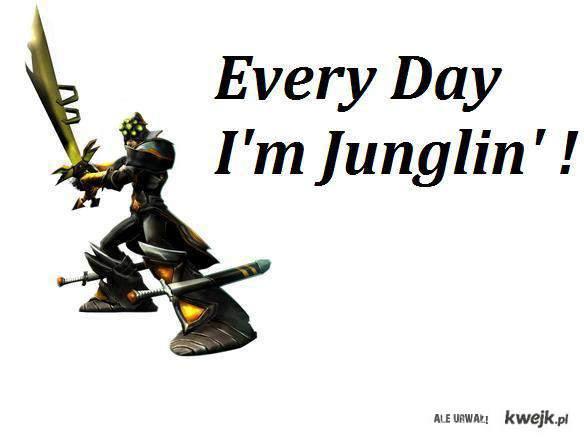 Every day i'm junglin!