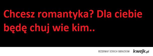 Chcesz romantyka...?