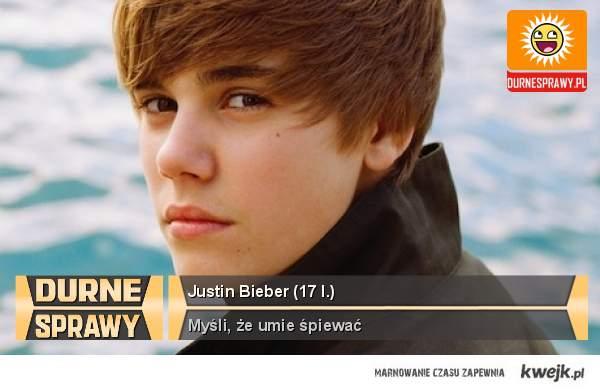 DURNE SPRAWY - Justin Bieber.