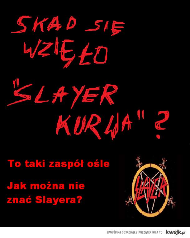 Slayer kurwa odpowiedź