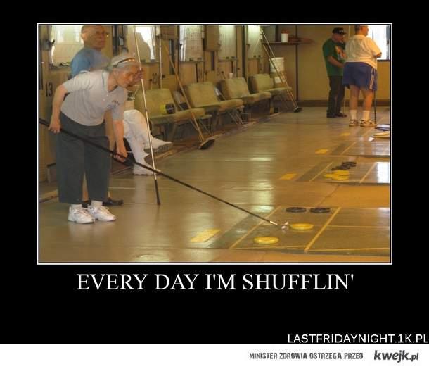 Every day I'm shufflin'
