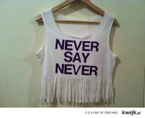 Never Say Never!