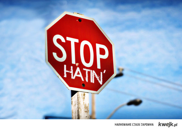 Stop Hatin'