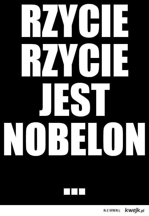 Rzycie, rzycie jest nobelon...