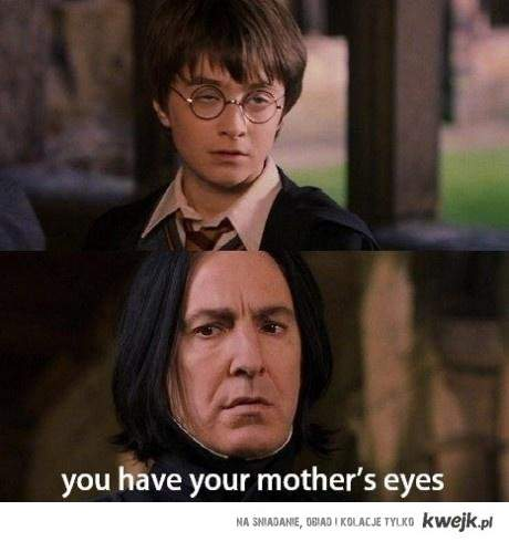 you have your mother eyes..