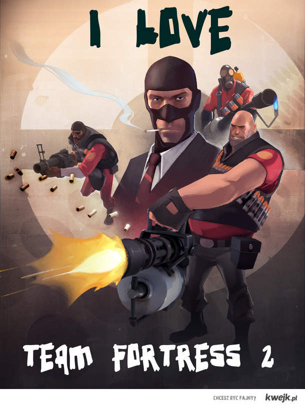 I love Team fortress 2.   SHare