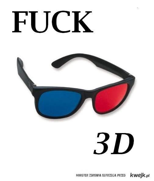Fuck 3D!