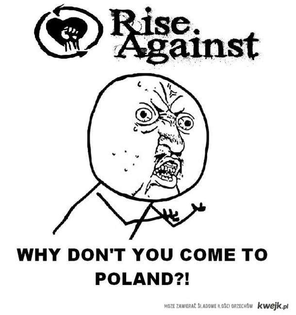 RA. why don't you come to Poland ?!