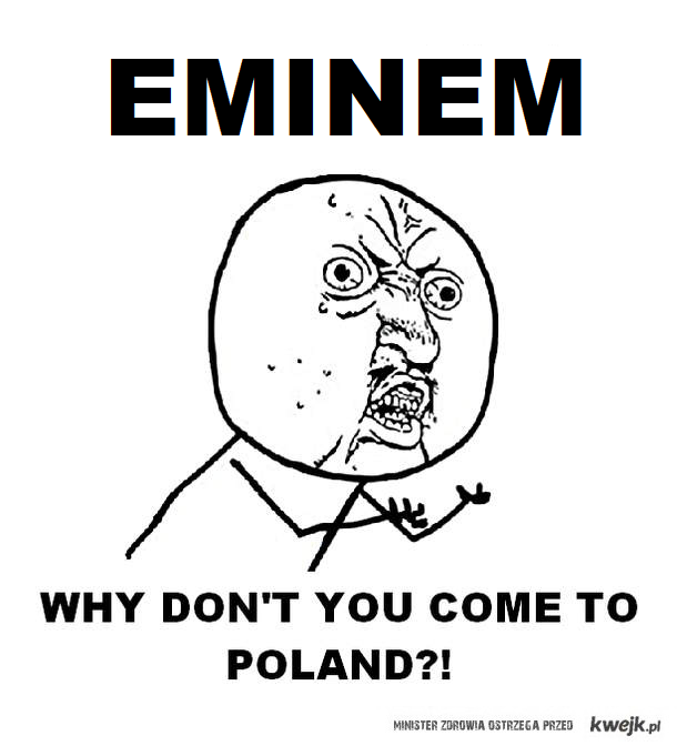 EMINEM come to Poland!