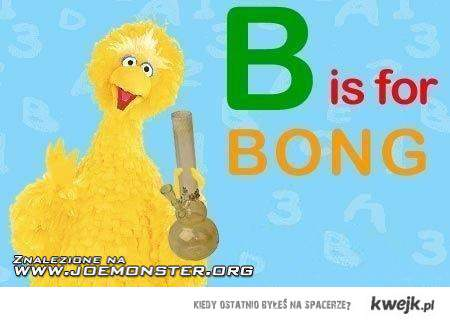 B is for BONG