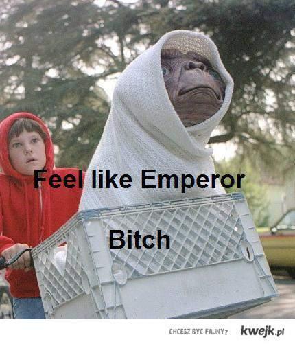 Feel like Emperor