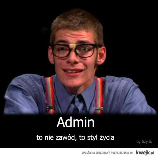Admin - to nie zawód, a styl życia