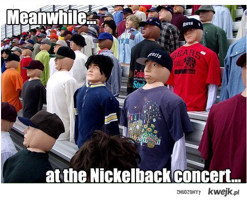 Meanwhile on Nickelback concert