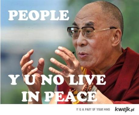 People y u no live in peace?