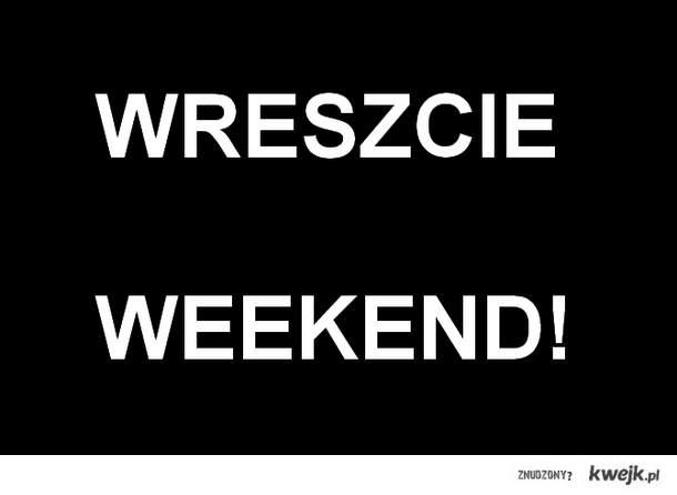 Wreszcie weekend!