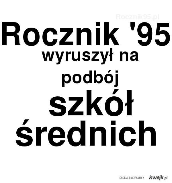 Rocznik '95 podbija szkoły średnie - Rocznik95.pl