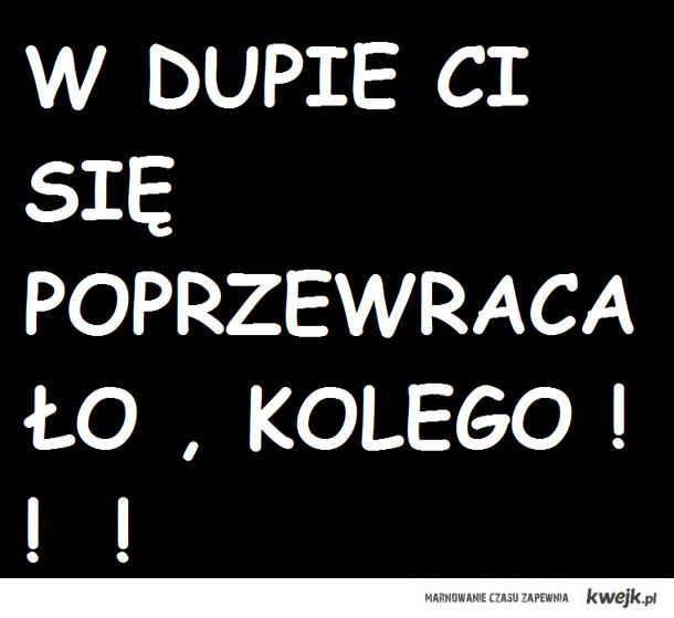 W DUPIE...