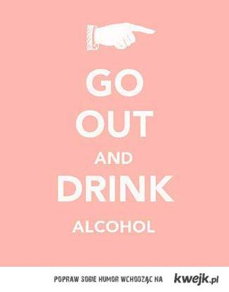 go out and drink alcohol
