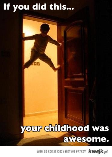 najlepsze dzieciństwo!