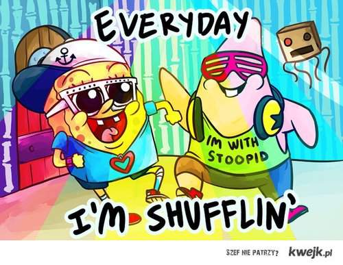 everyday i'm shufflin' <3