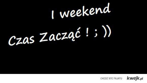 weekend czas zacząć