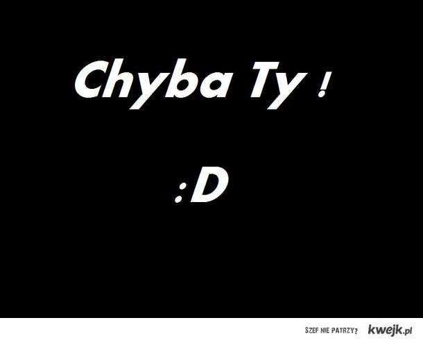 No chyba TY ! ;D