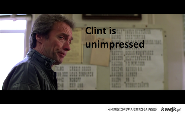 Clint is unimpressed